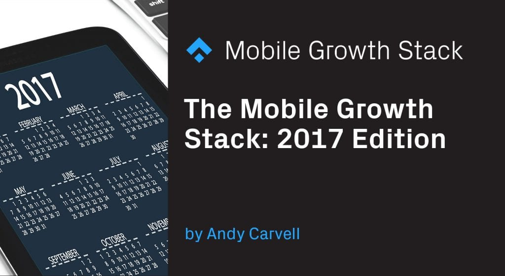 The Mobile Growth Stack- 2017 Edition