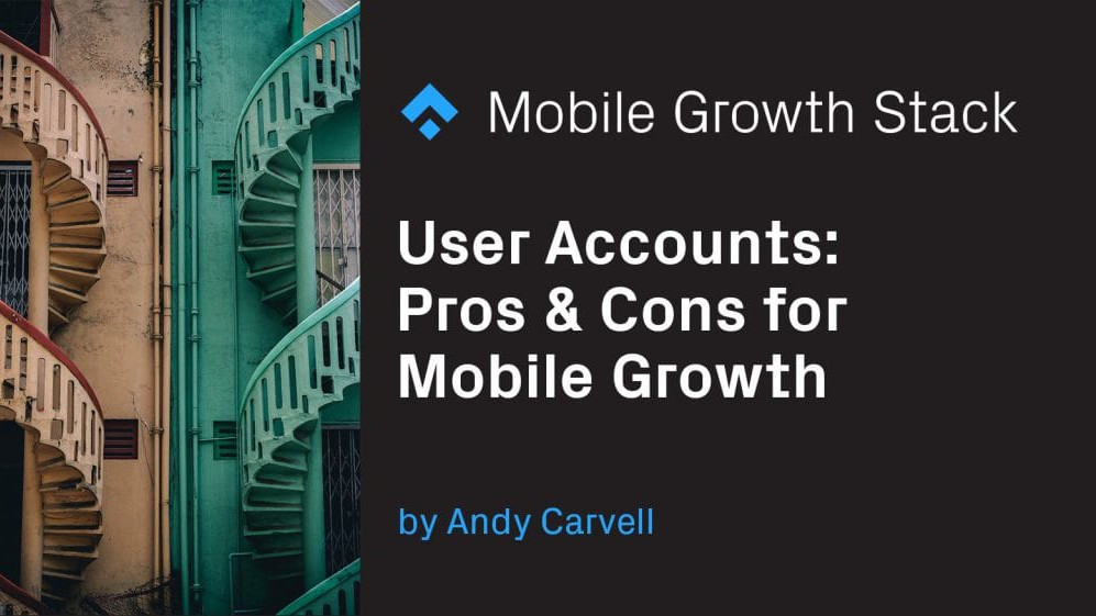 User Accounts- Pros & Cons for Mobile Growth