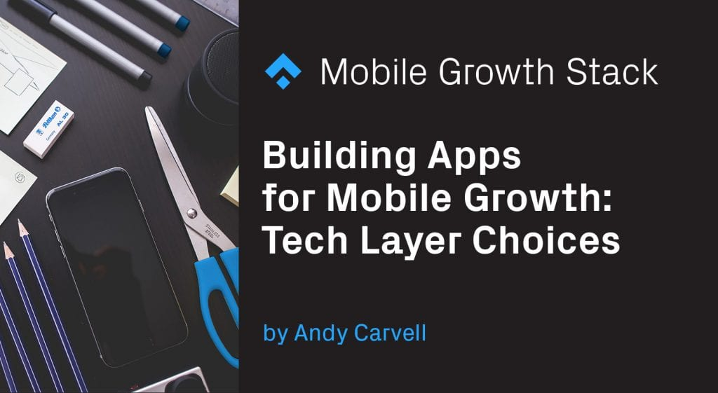 Building Apps for Mobile Growth: Tech Layer Choices