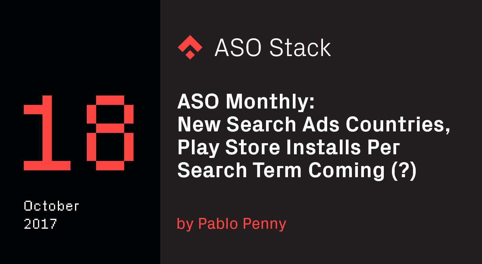 ASO Monthly #18 October 2017- New Search Ads Countries, Play Store Installs Per Search Term Coming (?) & More