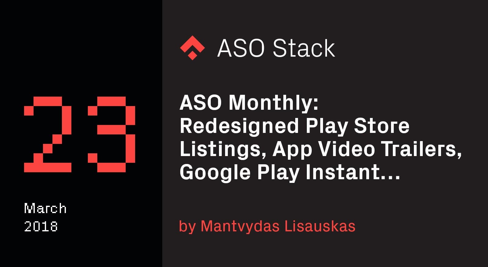 ASO Monthly #23 March 2018- New Features — Redesigned Play Store Listings, App Video Trailers, Google Play Instant… -min