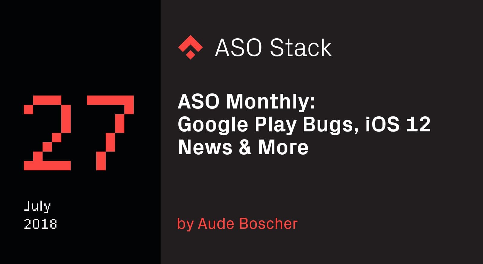 ASO Monthly #27 July 2018- Google Play Bugs, iOS 12 News & More -min