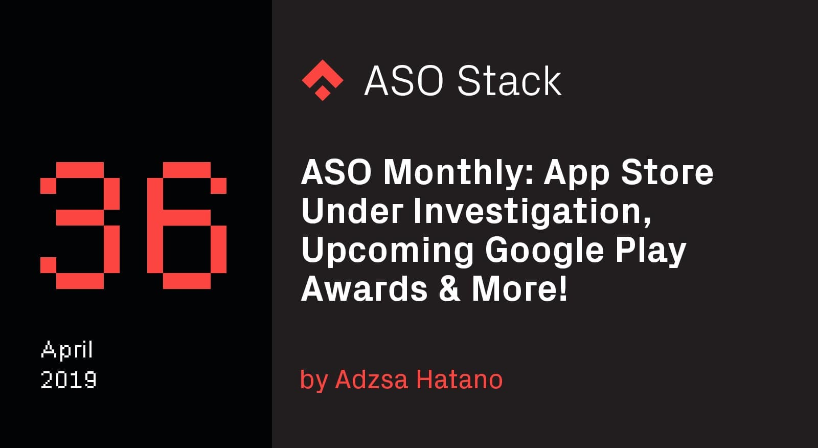 ASO Monthly #36 April 2019- App Store Under Investigation, Upcoming Google Play Awards & More!