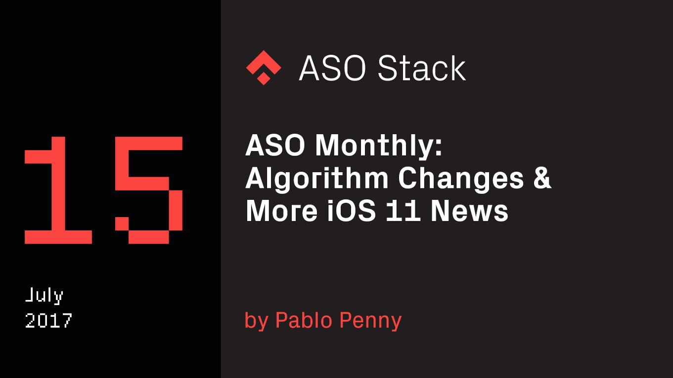 ASO Monthly #15 July: Algorithm Changes & More iOS 11 News