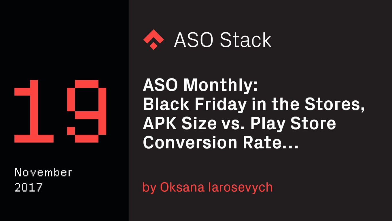 ASO Monthly #19 November 2017: Black Friday in the Stores, APK Size vs. Play Store Conversion Rate…
