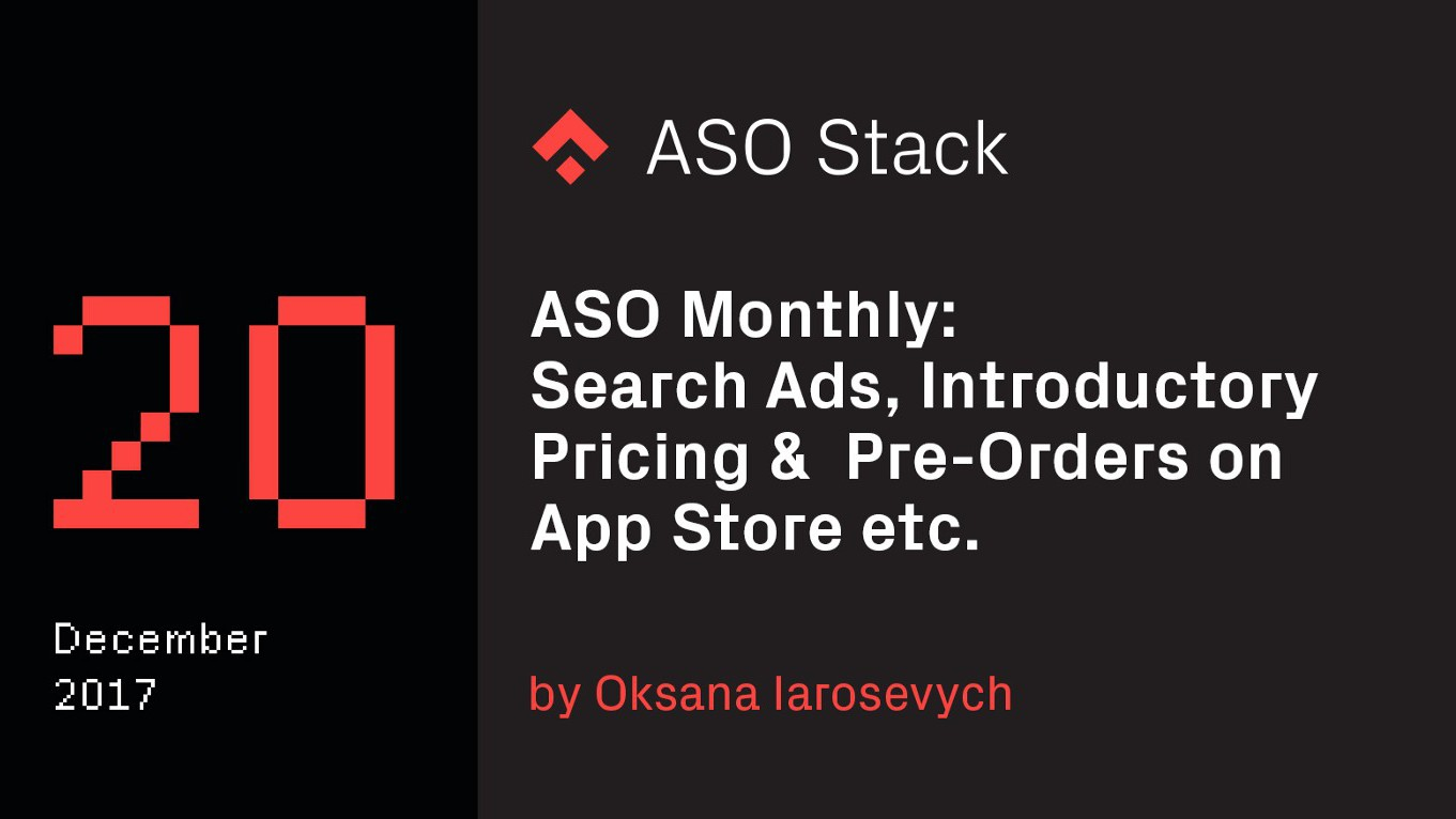 ASO Monthly #20 December 2017: Search Ads Basic, Introductory Pricing & Pre-Orders on App Store etc.