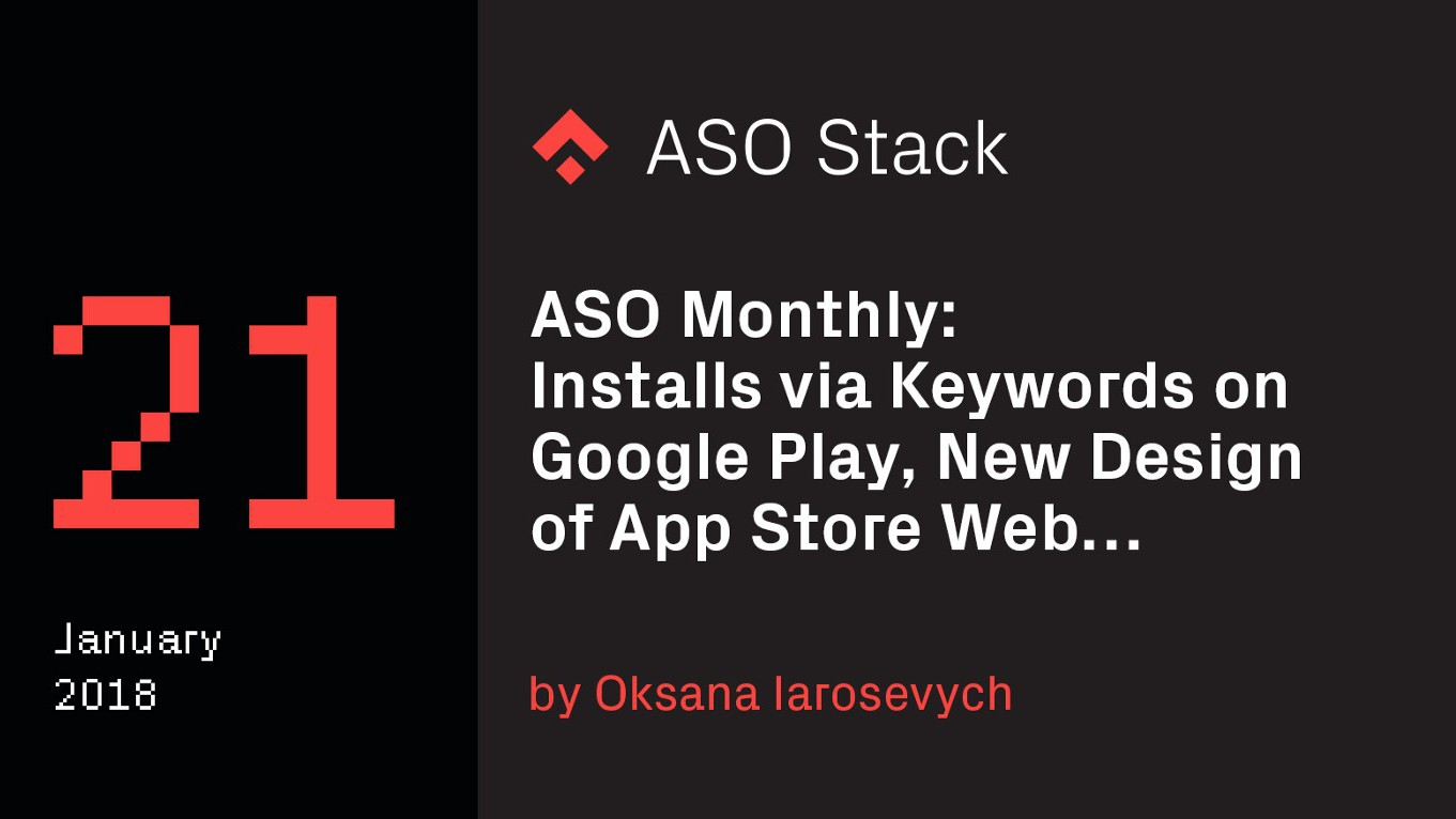 ASO Monthly #21 January 2018: Installs via Keywords on Google Play, New Design of App Store Web…