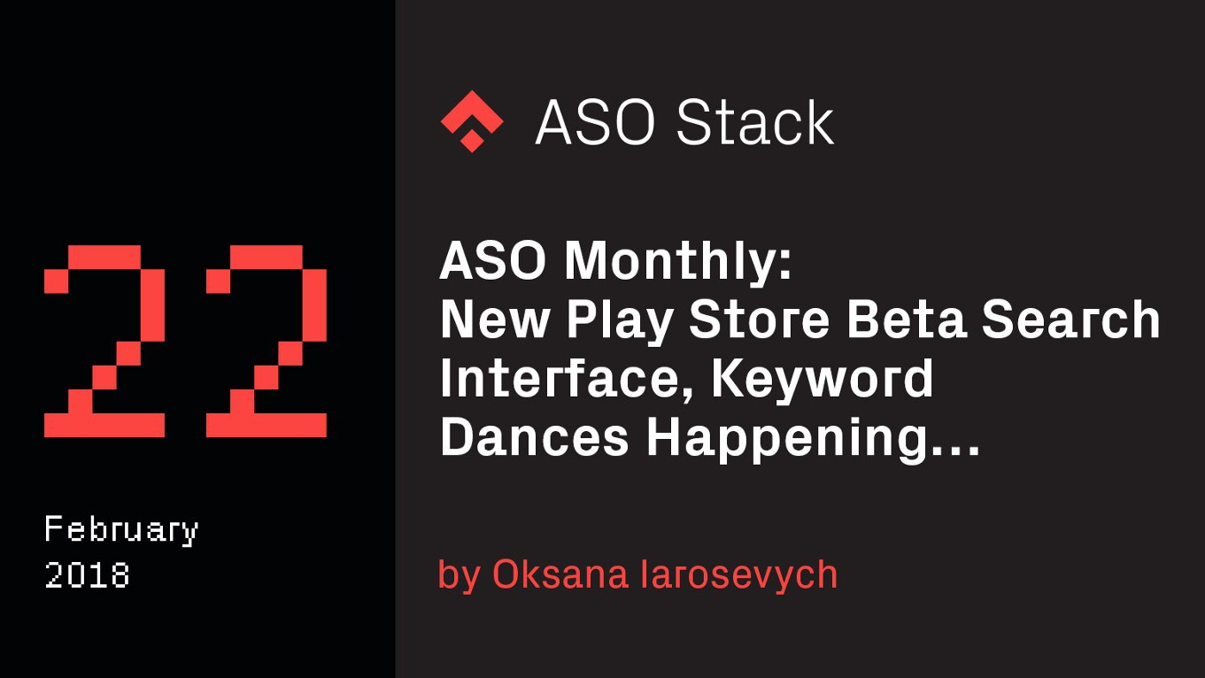 ASO Monthly #22 February 2018: New Play Store Beta Search Interface, Keyword Dances Happening…