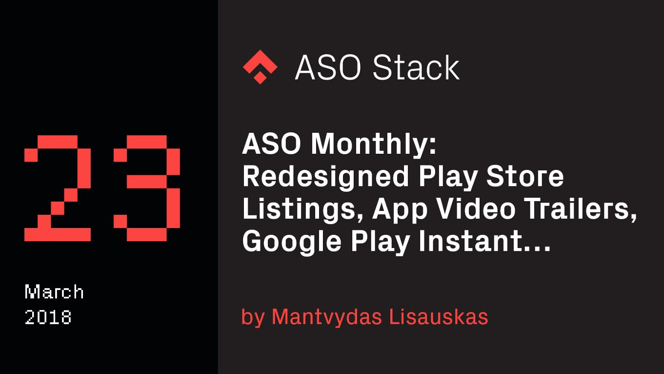 ASO Monthly #23 March 2018: New Features — Redesigned Play Store Listings, App Video Trailers, Google Play Instant…