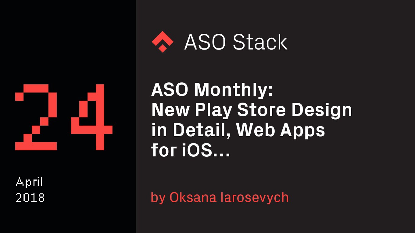 ASO Monthly #24 April 2018: New Play Store Design in Detail, Web Apps for iOS…