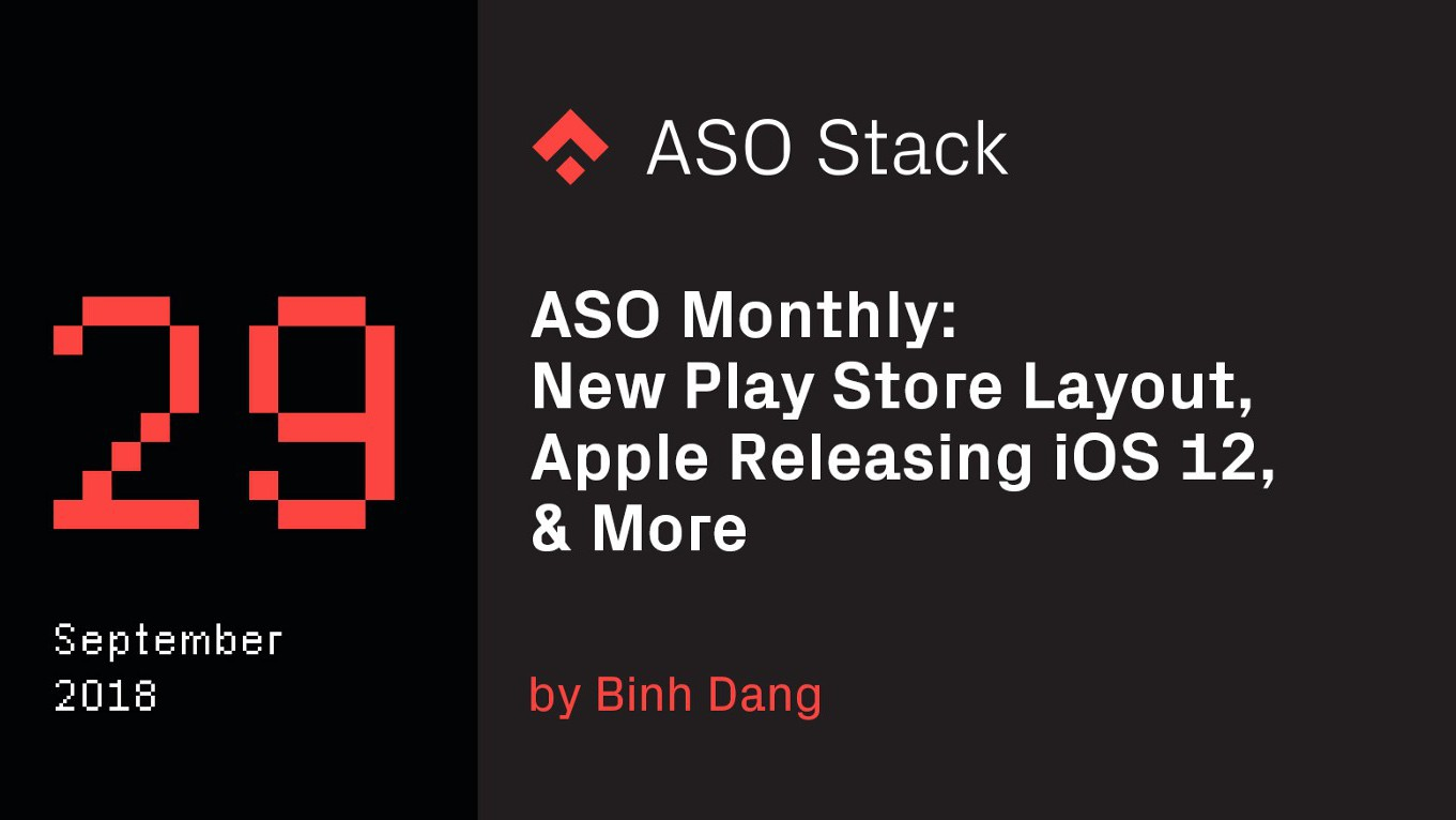 ASO Monthly #29 September 2018: New Play Store Layout, Apple Releasing iOS 12, & More