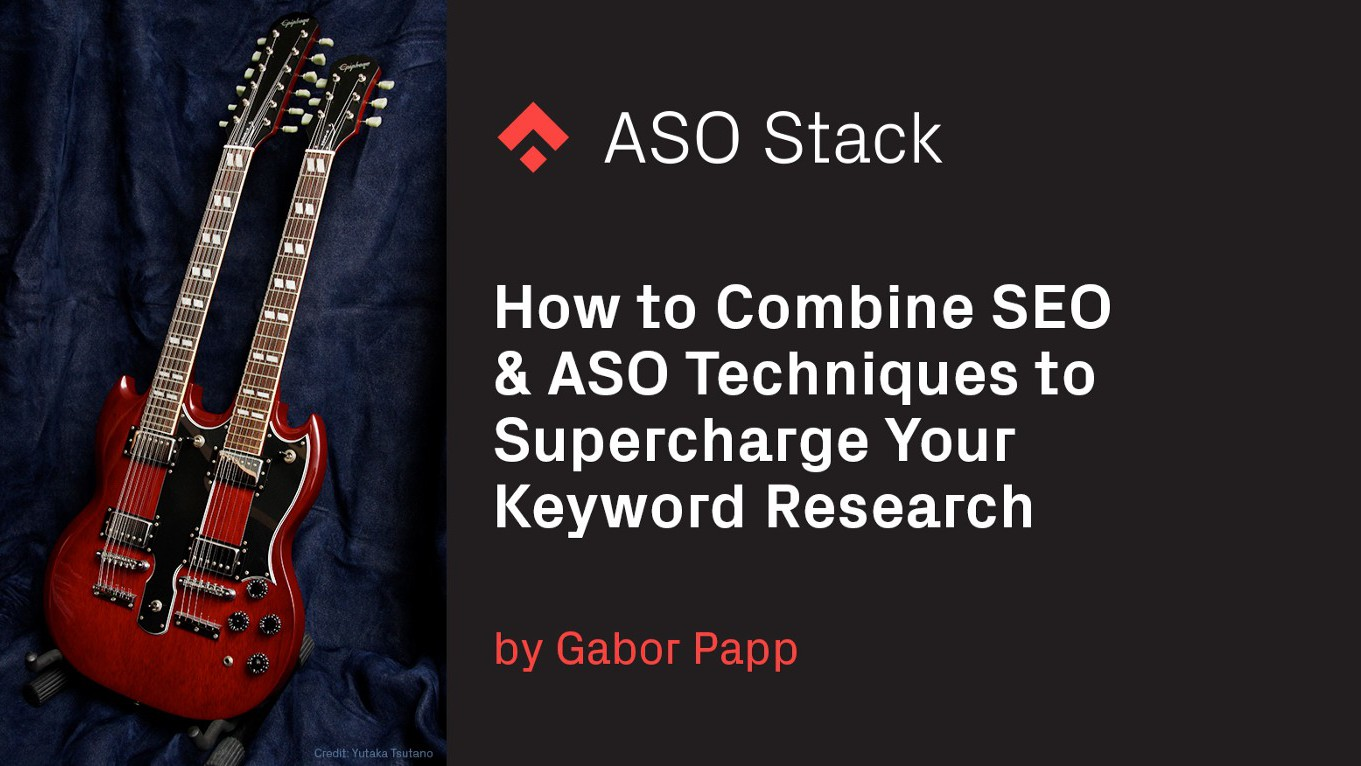 How to Combine SEO & ASO Techniques to Supercharge Your Keyword Research