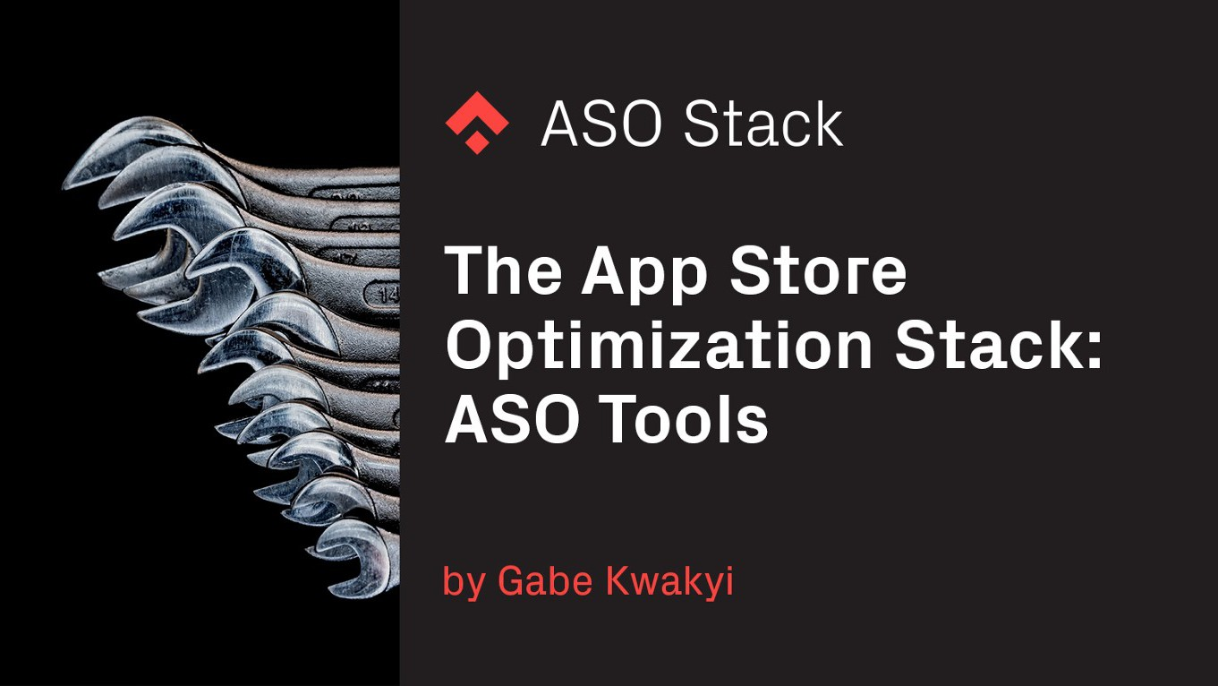 The App Store Optimization Stack: ASO Tools