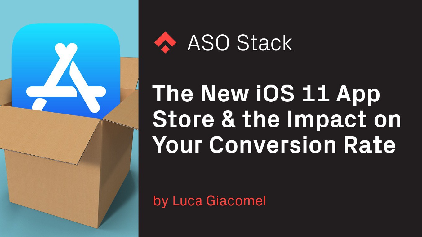 The New iOS 11 App Store & the Impact on Your Conversion Rate