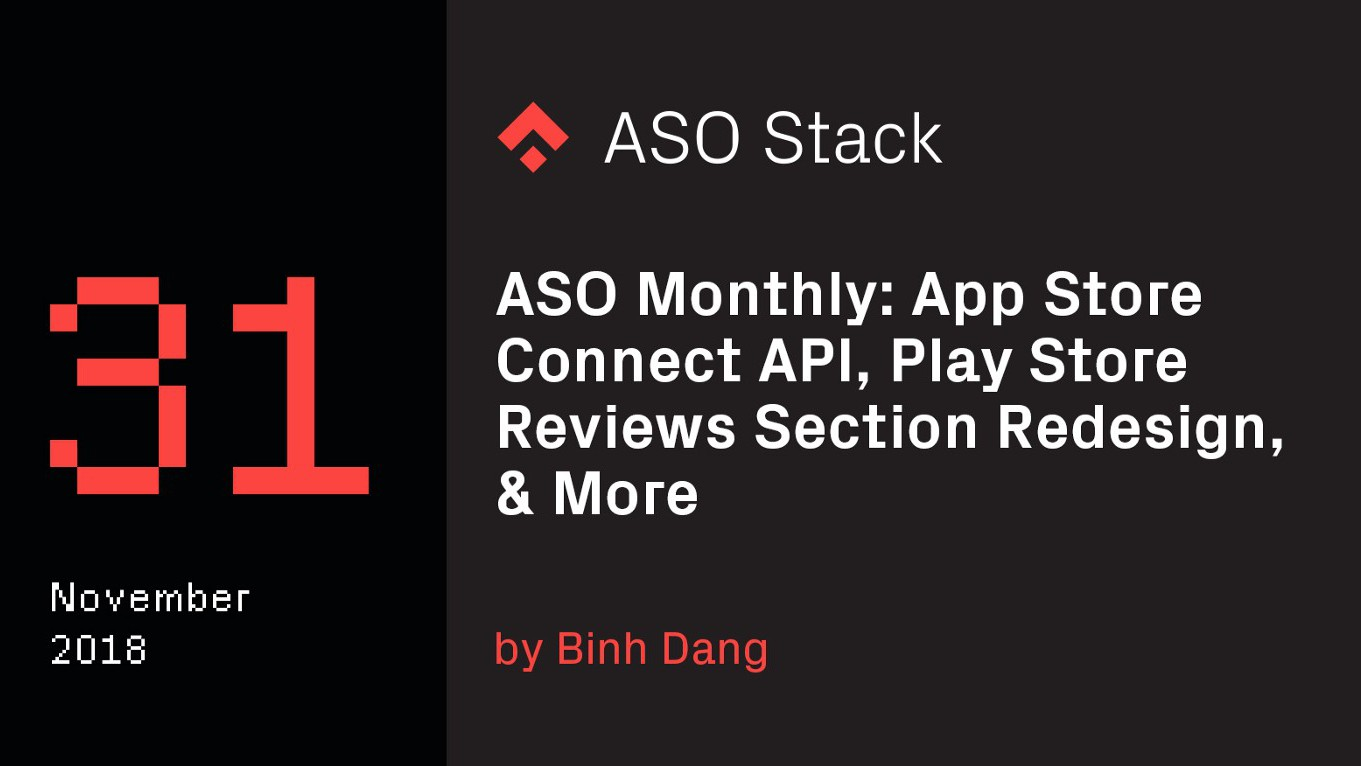 ASO Monthly #31 November 2018: App Store Connect API, Play Store Reviews Section Redesign & More