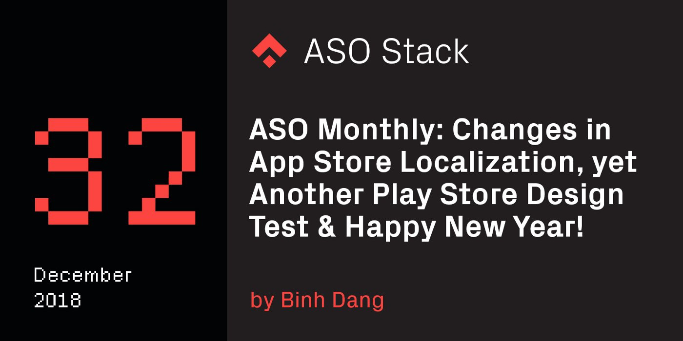 ASO Monthly #32 December 2018: Changes in App Store Localization, yet Another Play Store Design Test…