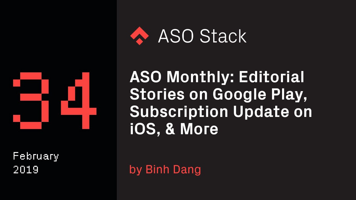 ASO Monthly #34 February 2019: Editorial Stories on Google Play, Subscription Update on iOS, & More