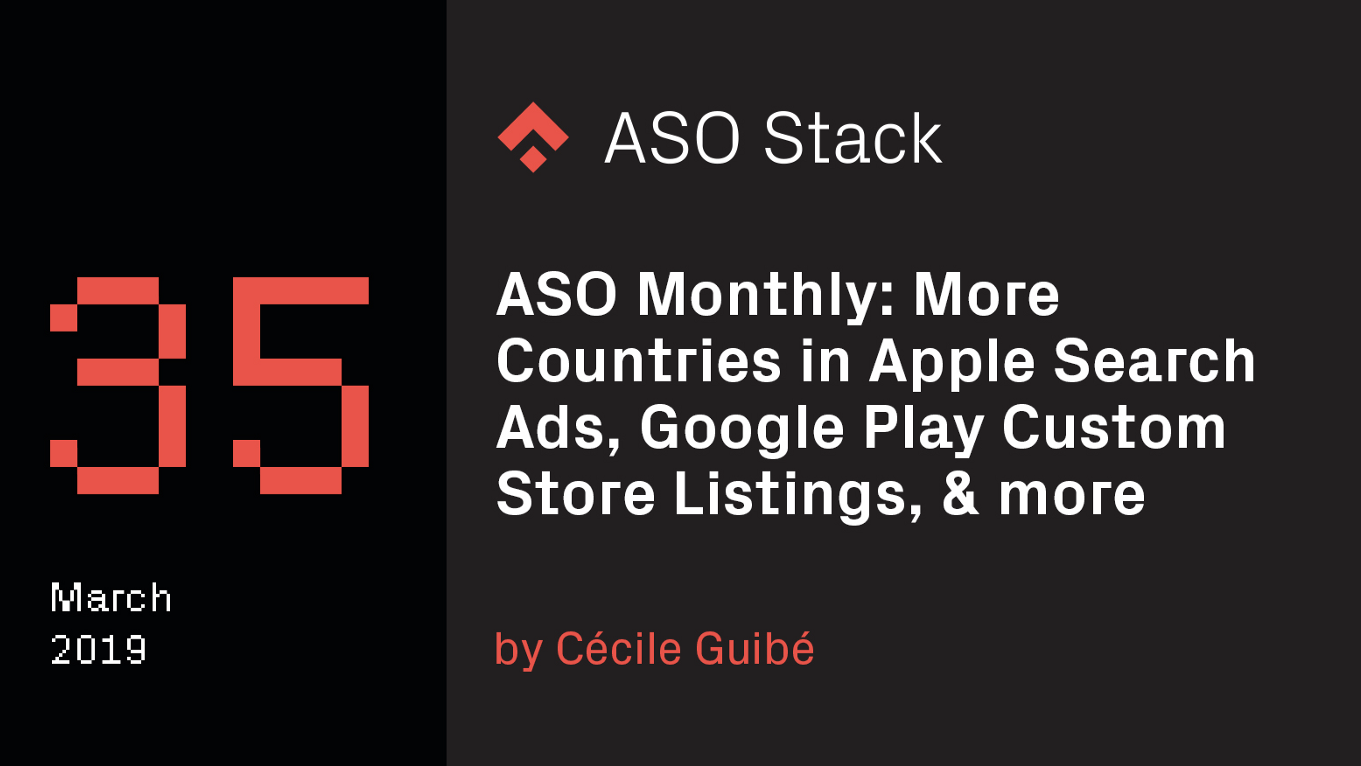 ASO Monthly #35 March 2019: More Countries in Apple Search Ads, Google Play Custom Store Listings and more