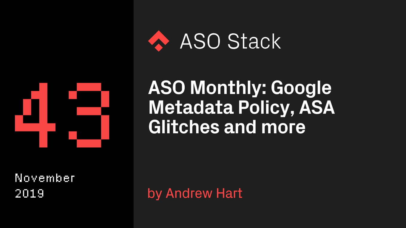 ASO Monthly #43 November 2019: Metadata Policy updates, Apple Search Ads Glitches and more.