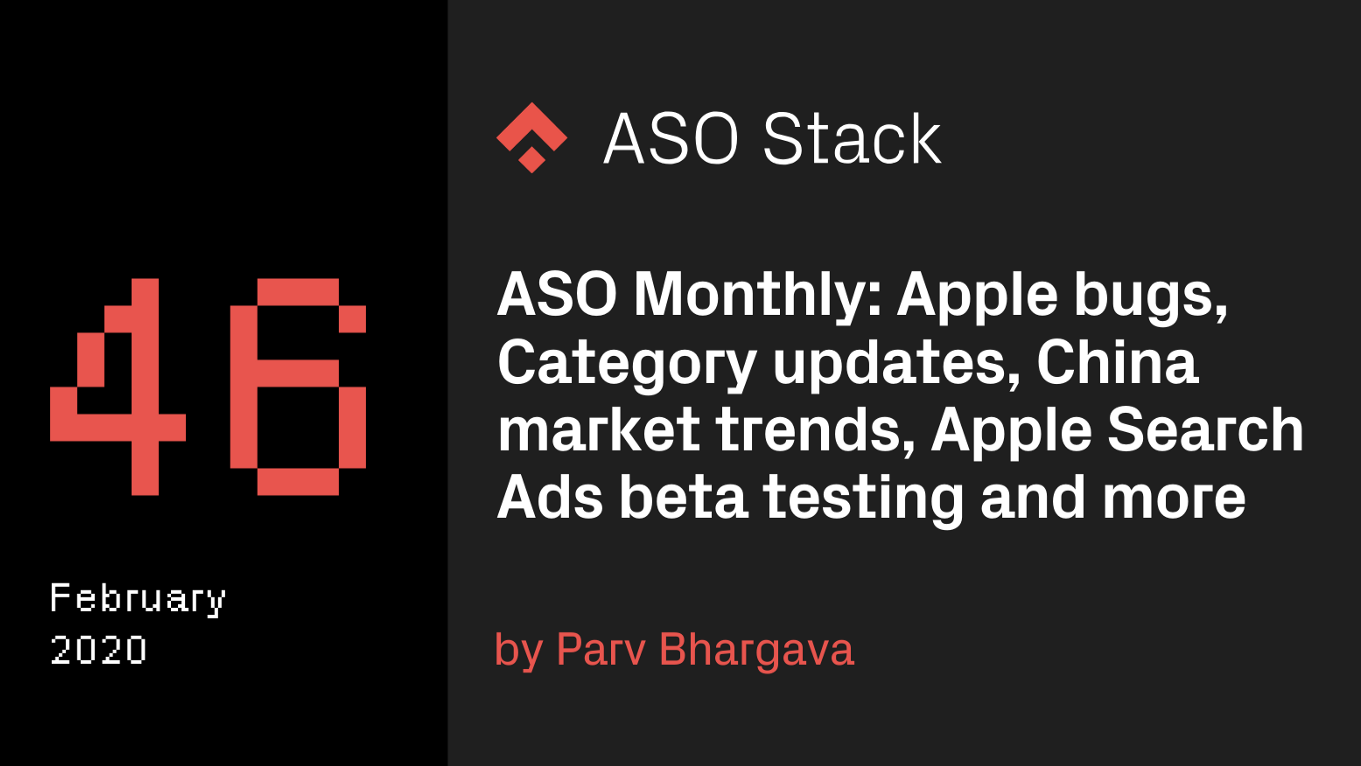 ASO Monthly #46 February 2020: Apple bugs, category updates, China market trends, Apple Search Ads beta testing and more