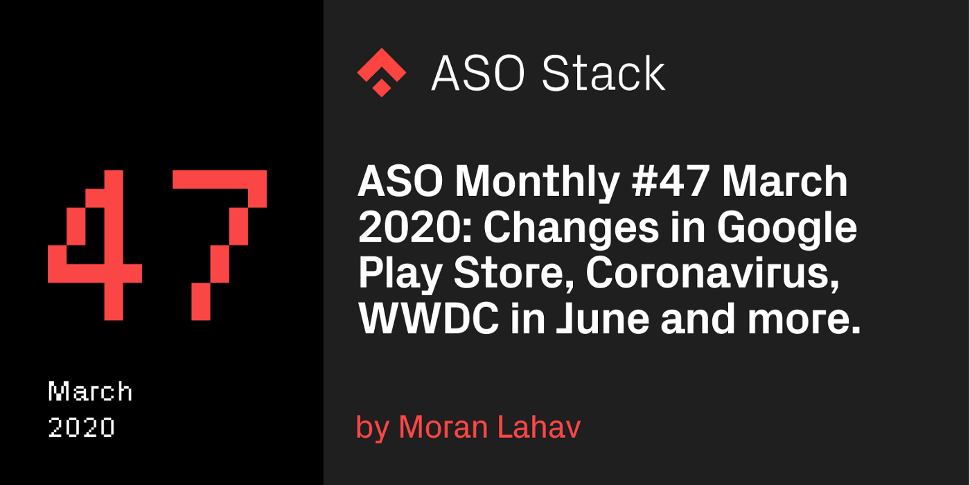 ASO Monthly #47 March 2020: Changes in Google Play Store, Coronavirus, WWDC in June and more.