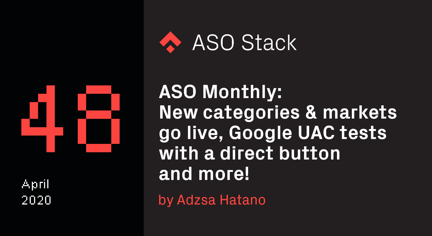 ASO Monthly #48 April 2020: App Store new categories & markets go live, Google UAC tests with a direct button and more!