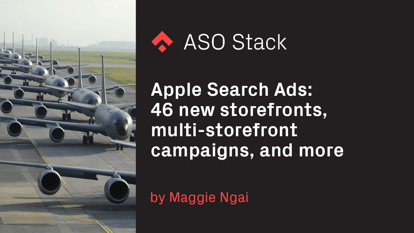 Apple Search Ads: 46 new storefronts, multi-storefront campaigns, and more