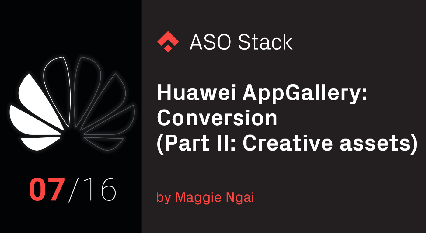 Huawei AppGallery: Conversion (Part II: Creative Assets)