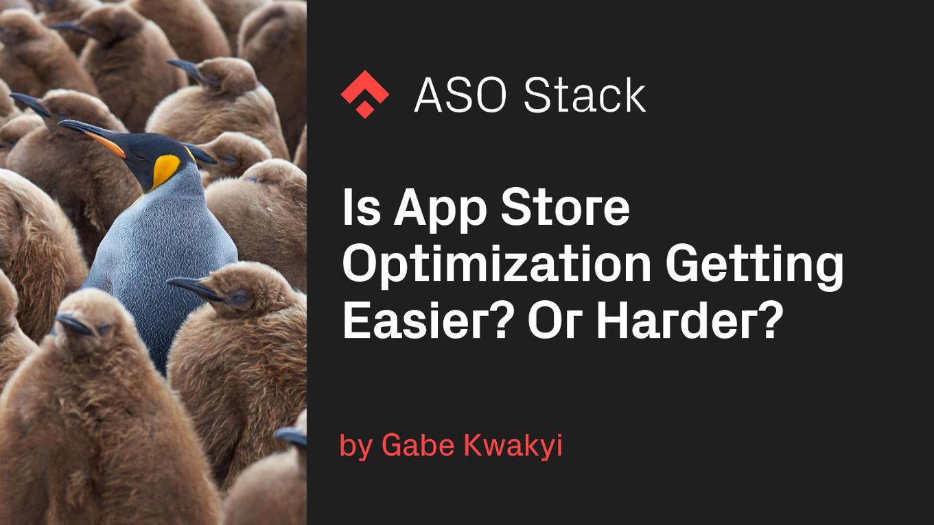 Is App Store Optimization Getting Easier? Or Harder?