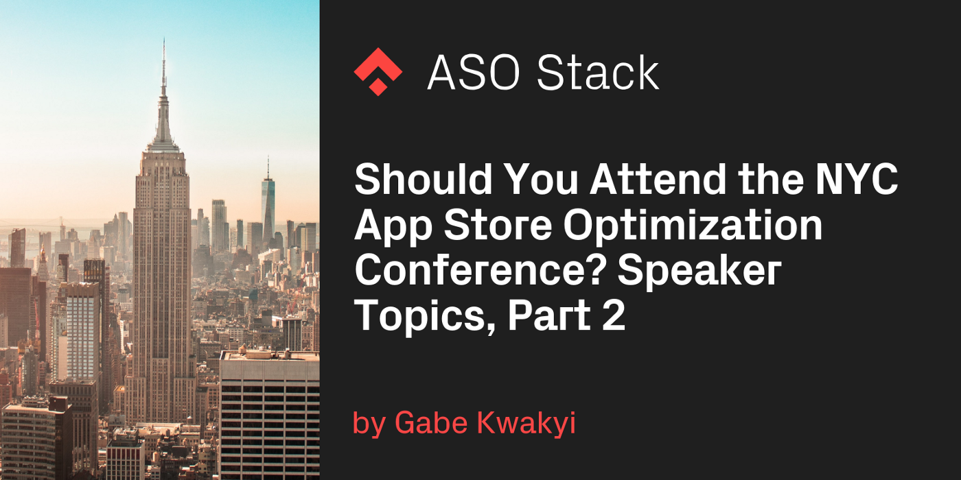 Should You Attend The NYC App Store Optimization Conference? Speaker Topics, Part 2