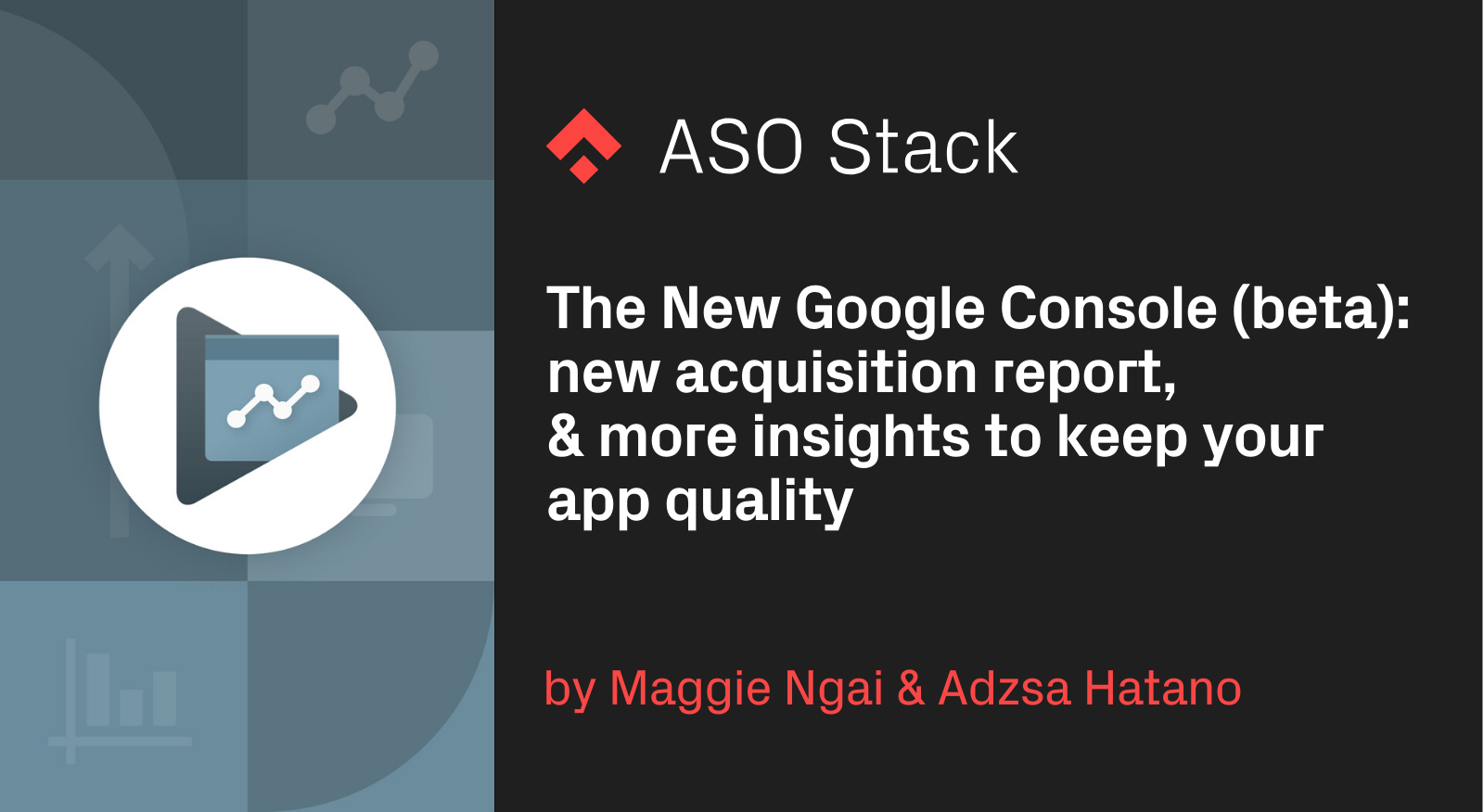 The New Google Console (Beta): New Acquisition Report & Insights to Keep Your App Quality