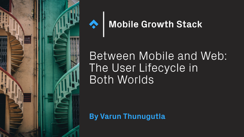 Between Mobile and Web: The User Lifecycle in Both Worlds